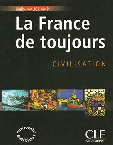 La France de toujours : Civilisation: Mauchamp, Nelly