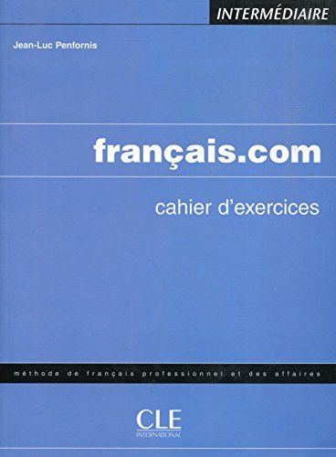 Francais.com Cahier D'Exercices: Intermediaire (Methode de Francais Professionnel Et Des Affaires) (French Edition) - Jean-Luc Penfornis