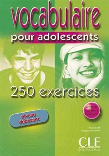 Vocabulaire Pour Adolescents 250 Exercises Textbook +: Bie