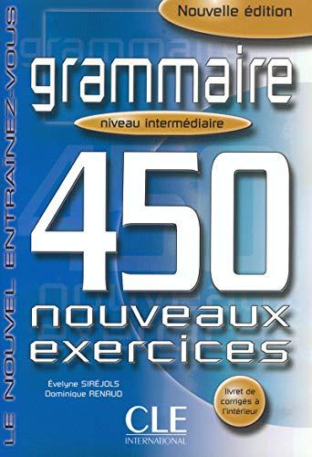 Grammaire 450 Nouveaux Exercices, Niveau Intermediarie (French: Sirejols, Evelyne; Renaud,
