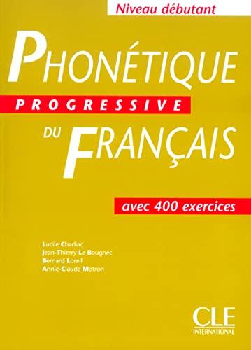 Phonetique Progressive Du Francais (Debutant) (French Edition): Charliac