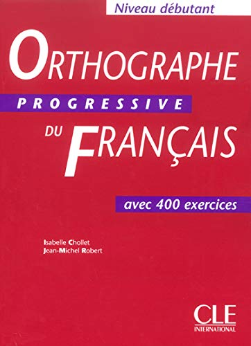Orthographe Progressive Du Francais Textbook (Beginner) (English and French Edition): Chollet