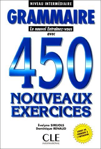 Grammaire 450 Nouveaux Exercices (Le Nouvel Entrainez-Vous): Evelyne Sirejols, Dominique