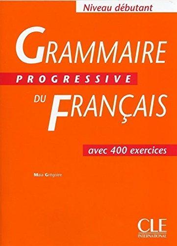 Grammaire Progressive Du Francais: Grammaire Progressive -: Maia Gregoire, Gracia