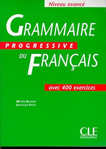Grammaire Progressive du Francais / Niveau Avance: Michele Boulares, Jean-Louis