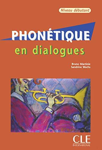 Phonétique en dialogues - Niveau débutant -: Bruno Martinie; Sandrine