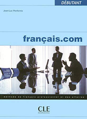9782090354249: Francais.com. Livre de l'élève. Débutant. Per le Scuole superiori