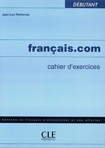 9782090354256: Francais.com Cahier D'Exercices Debutant (Methode de Francais Professionnel Et Des Affaires) (French Edition)