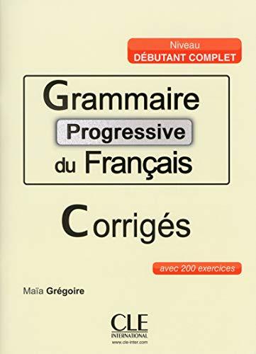 9782090381573: Grammaire progressive du francais ; corriges avec 200 exercices niveau debutant complet (French Edition)
