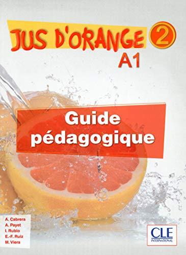 Jus d'orange 2 - A1 Guide Pedagogique (French Edition): Adrian Cabrera