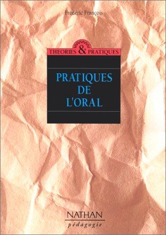 9782091204161: PRATIQUES DE L'ORAL. Dialogue, jeu et variations des figures du sens