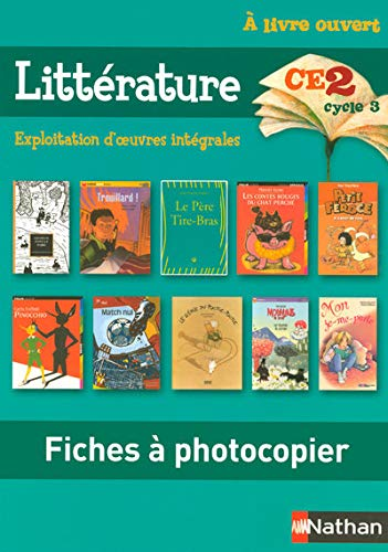 Litterature CE2 Cycle 3 - Exploitation d Oeuvres Integrales - Fiches a Photocopier (French Edition)...