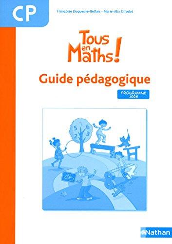 Tous en maths ! CP : Guide pédagogique, programme 2008: Fran�oise Duquesne-Belfais, ...