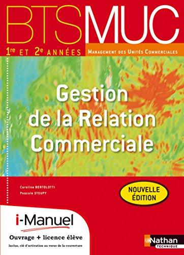 Gestion de la Relation Commerciale Bts Muc (les Integrales) Licence Numer El I-Manuel+Ouvrage ...