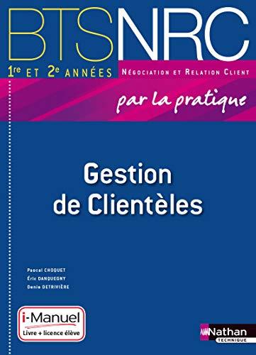 Gestion de Clientèles BTS NRC 1re et 2e années: Denis Detrivi�re, Eric Danquegny, ...