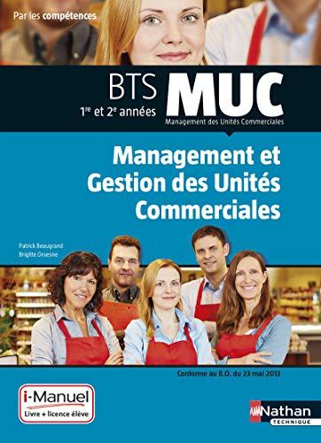 management et gestion des unités commerciales ; BTS MUC ; 1re et 2e années ; livre + ...