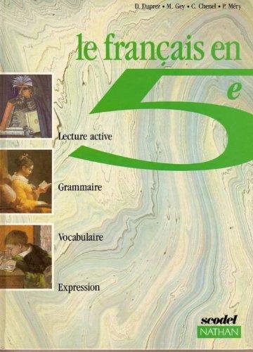 LE FRANCAIS EN 5e lecture active, grammaire, vocabulaire, expression: DUPREZ, GEY, CHENEL, MERY