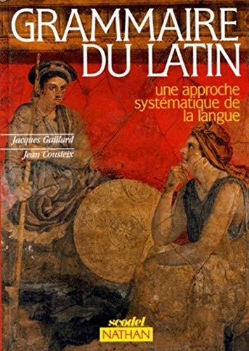 9782091710280: GRAMMAIRE DU LATIN. : Une approche systématique de la langue
