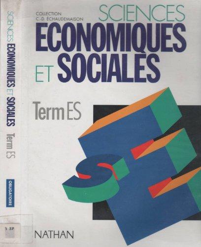 SCIENCES ECONOMIQUES ET SOCIALES TERMINALE ES. Programme 1995 (Echaudemaison) - Michel Bernard; Collectif; Claude Dargent; Claude-Danièle Echaudemaison; Alain Kircher