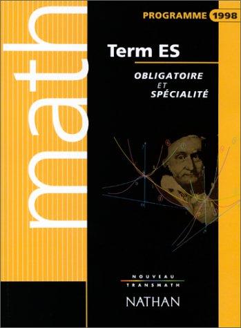 9782091722283: Math, term. ES : Obligatoire et spécialité, programme 1998