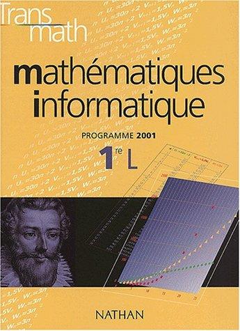 Mathématiques Informatique 1ère L. Programme 2001 (Transmath): Antibi, André; Roumilhac,