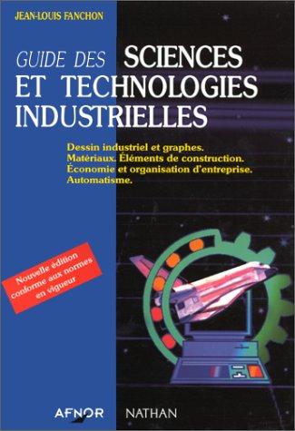9782091773247: Guide des sciences et technologies industrielles. Dessin industriel et graphes, matériaux, éléments de construction, économie et organisation d'entreprise, automatisme