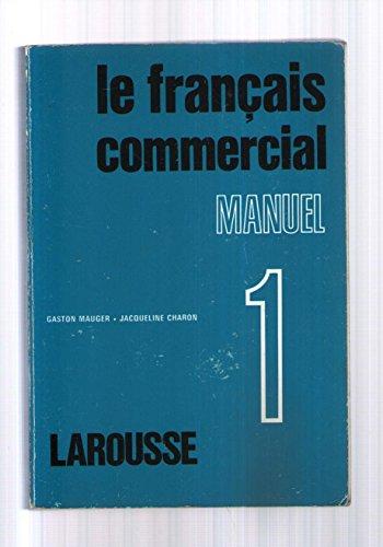 Le Francais Commercial: Manuel 1: Mauger, Gaston; Charon,