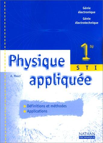 Physique appliquée : 1re STI Génie électrotechnique: Abdelkaïm Maazi