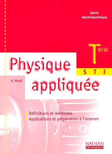 Physique appliquée : Terminale STI Génie électrotechnique: Abdelkaïm Maazi