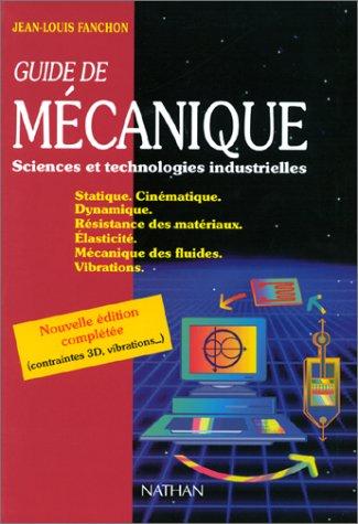 9782091789651: Guide de mécanique : Sciences et technologies industrielles, Statique, Cinématique, Dynamique, Résistance des matériaux, Elasticité, Mécanique des fluides, Vibrations, édition 2001