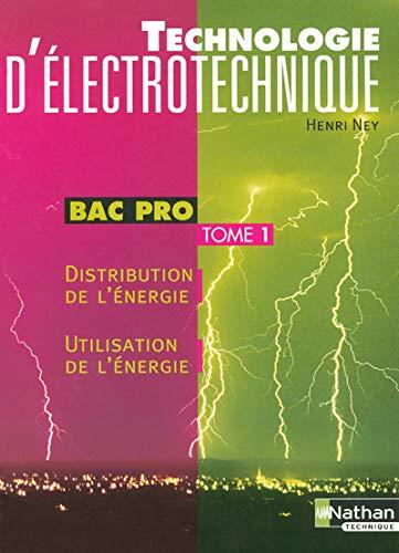 Technologie d'électrotechnique, bac pro, tome 1 : Henri Ney