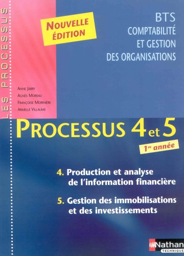 9782091794761: Processus 4 et 5, BTS Comptabilité et gestion des organisations 1re année : Production et analyse de l'information financière - Gestion des immobilisations et des investissements (Manuel)