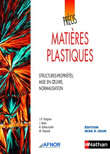 """""""matières plastiques ; structures-propriétés, mise en oeuvre, ..."""