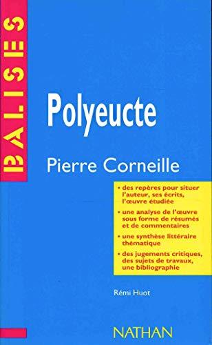 Polyeucte. Pierre Corneille. Des repères pour situer l'auteur, ses écrits, l&#...