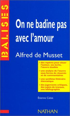 On ne badine pas avec l'amour. Alfred De Musset. Des repères pour situer l'auteur,...