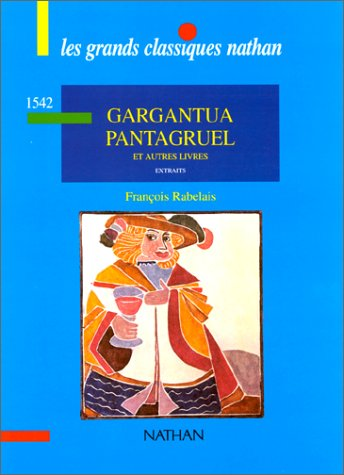 9782091801612: Gargantua : Pantagruel, Le tiers livre, Le quart livre, Le cinquième livre, extraits (Les grands classiques nathan)