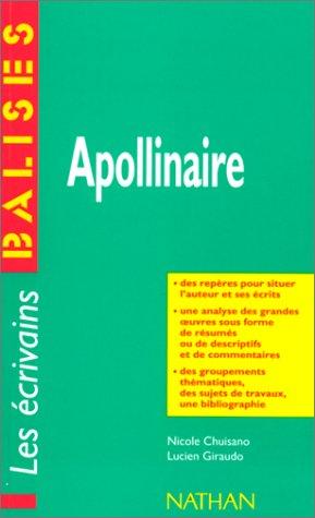 9782091805023: Apollinaire: Des repères pour situer l'auteur et ses écrits, une analyse des grandes oeuvres sous forme de résumés ou de descriptifs et de ... des sujets de travaux, une bibliographie