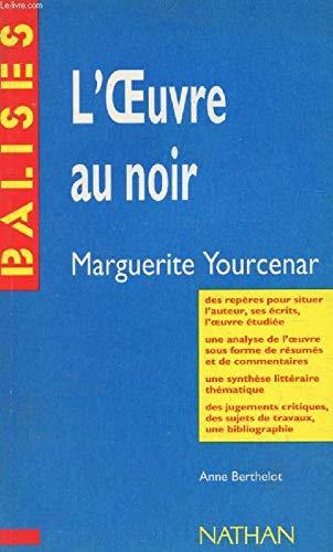 L'oeuvre au noir. Marguerite Yourcenar. Des repères pour situer l'auteur, ses &...