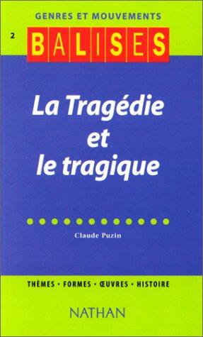 La Tragédie et le Tragique. Thèmes. Formes. Oeuvres. Histoire: Puzin, Claude