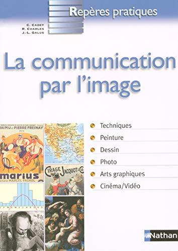 9782091830186 Communication Par L Image Reperes Pratiques French Edition Abebooks Cadet Christiane Charles Rene Galus Jean Luc 2091830186