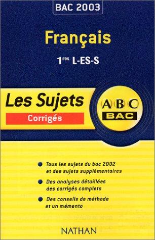 Français 1ères L-ES-S. Sujets corrigés 2003 (ABC du Bac)