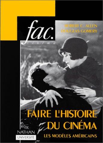 Faire l'histoire du cinéma : Les modèles: Douglas Gomery; Robert-C