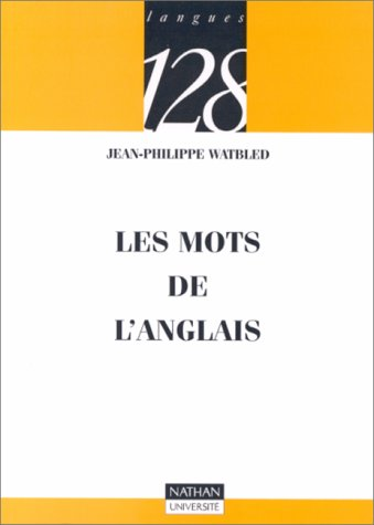 Les mots de l'anglais (9782091910338) by Jean-Philippe Watbled; 128