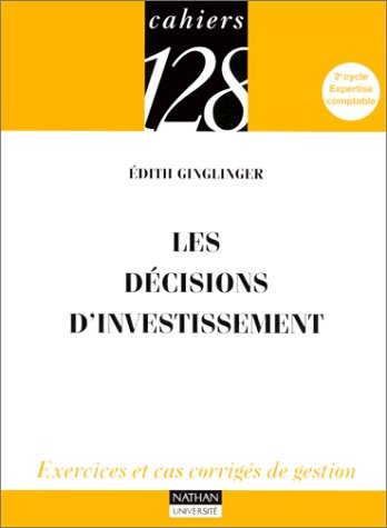 Les décisions d'investissement. Exercices et cas corrigés de gestion. 2e cycle, ...