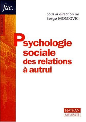Psychologie sociale des relations à autrui, 2e édition: Serge Moscovici
