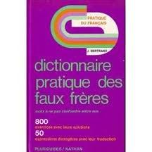 Dictionnaire pratique des faux frères.: BERTRAND J.