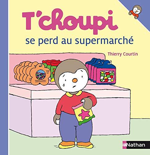 9782092020494: T'choupi Se Perd Au Supermarche (T'choupi l'ami des petits) (French Edition)