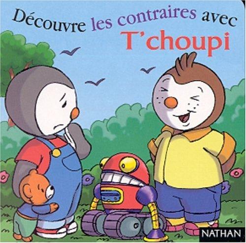 9782092022764: Decouvre Les Contraires Avec T'Choupi