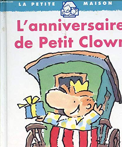 L'anniversaire de Petit Clown (La petite maison): Collectif