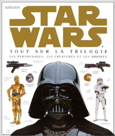 9782092404171: Star Wars : Tout sur la trilogie, les personnages, les cr�atures et les dro�des